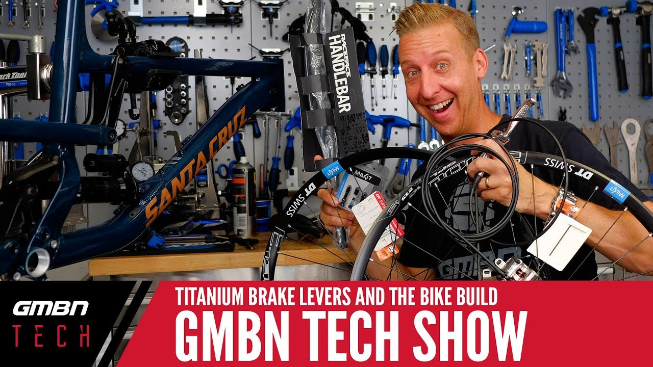Titanium Brake Levers And The Return Of The Bike Build   GMBN Tech Show Ep.25
