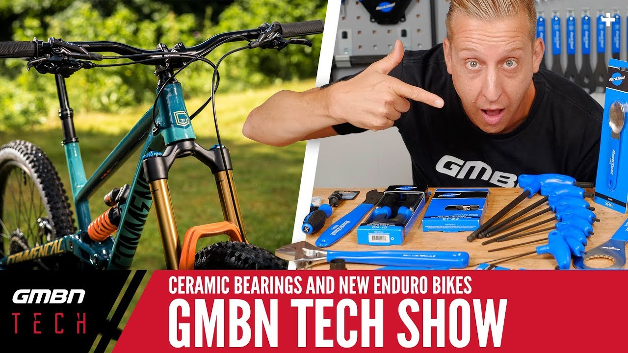 Ceramic Bearings, New Enduro Bikes + Win A Park Tool Kit Of Doddy's Selection   GMBN Tech Show Ep.28
